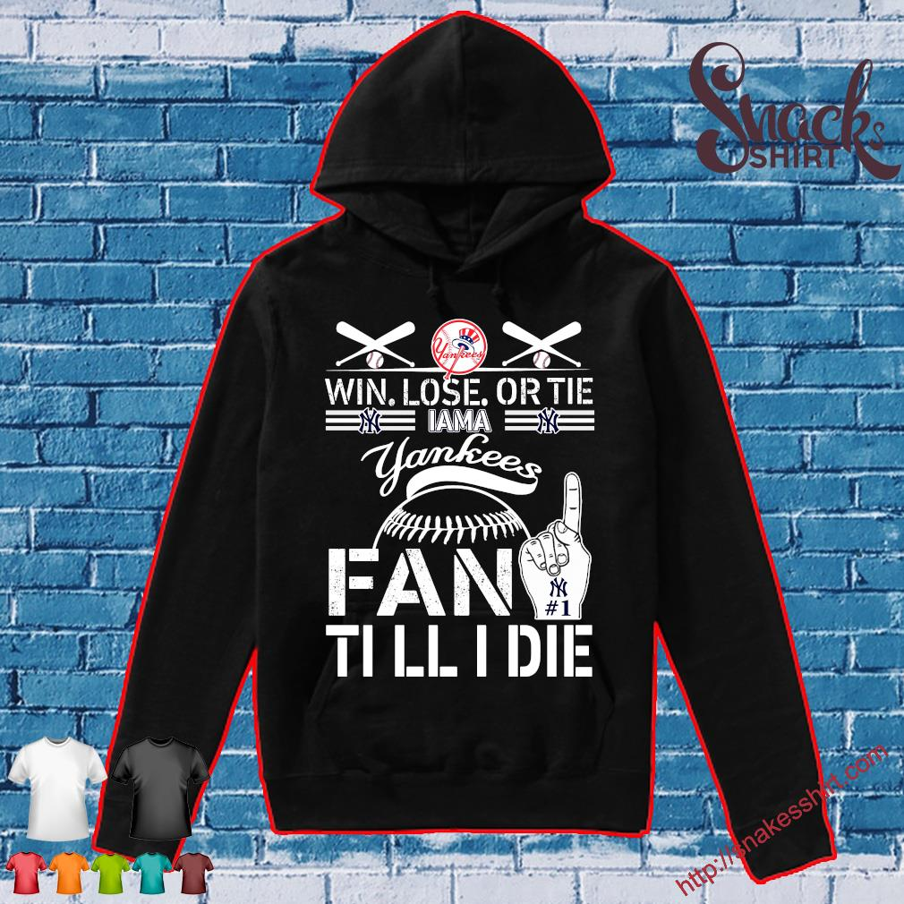 Win lose or tie I am a yankees fan till I die s Hoodie