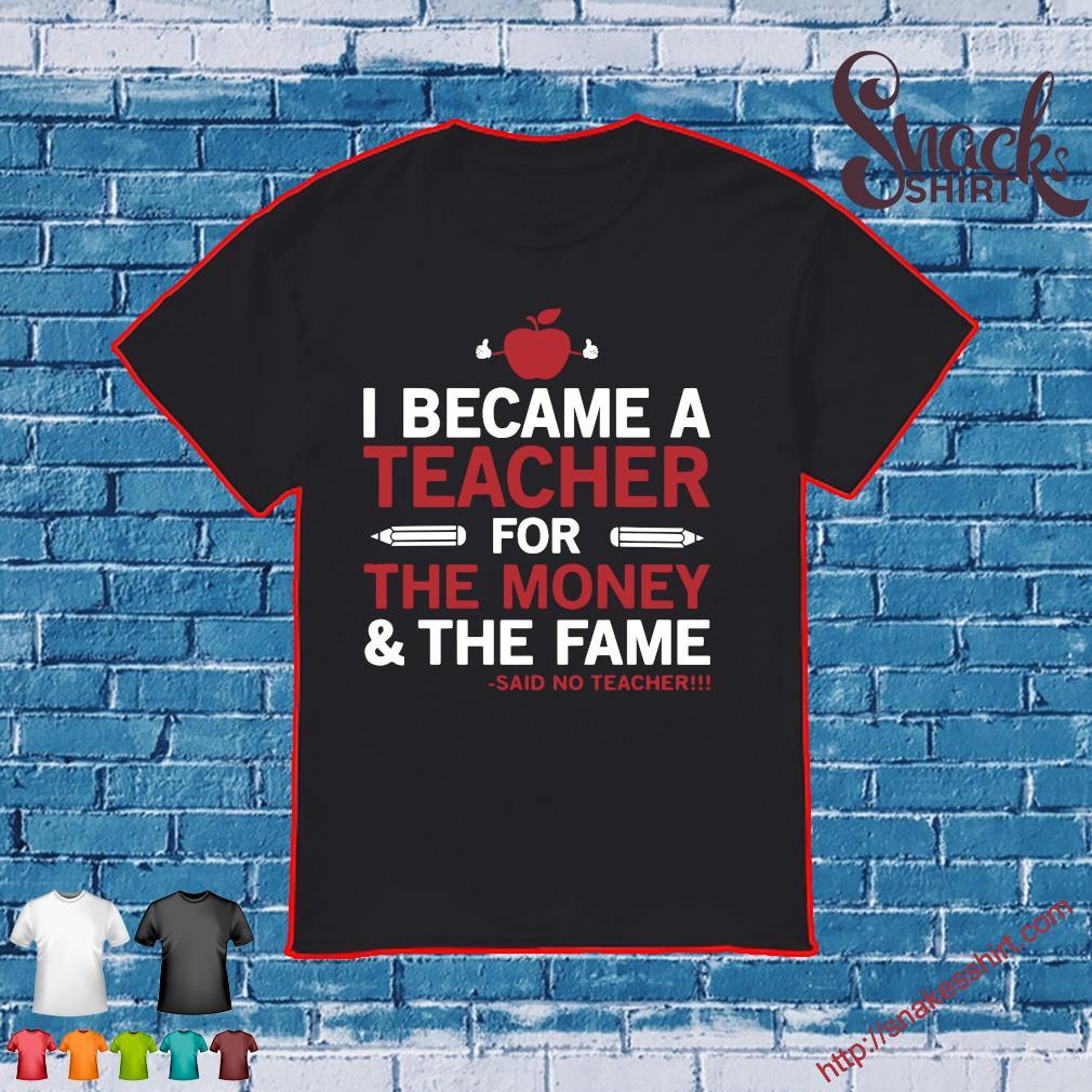Apple I became a teacher for the money & the fame said no teacher shirt