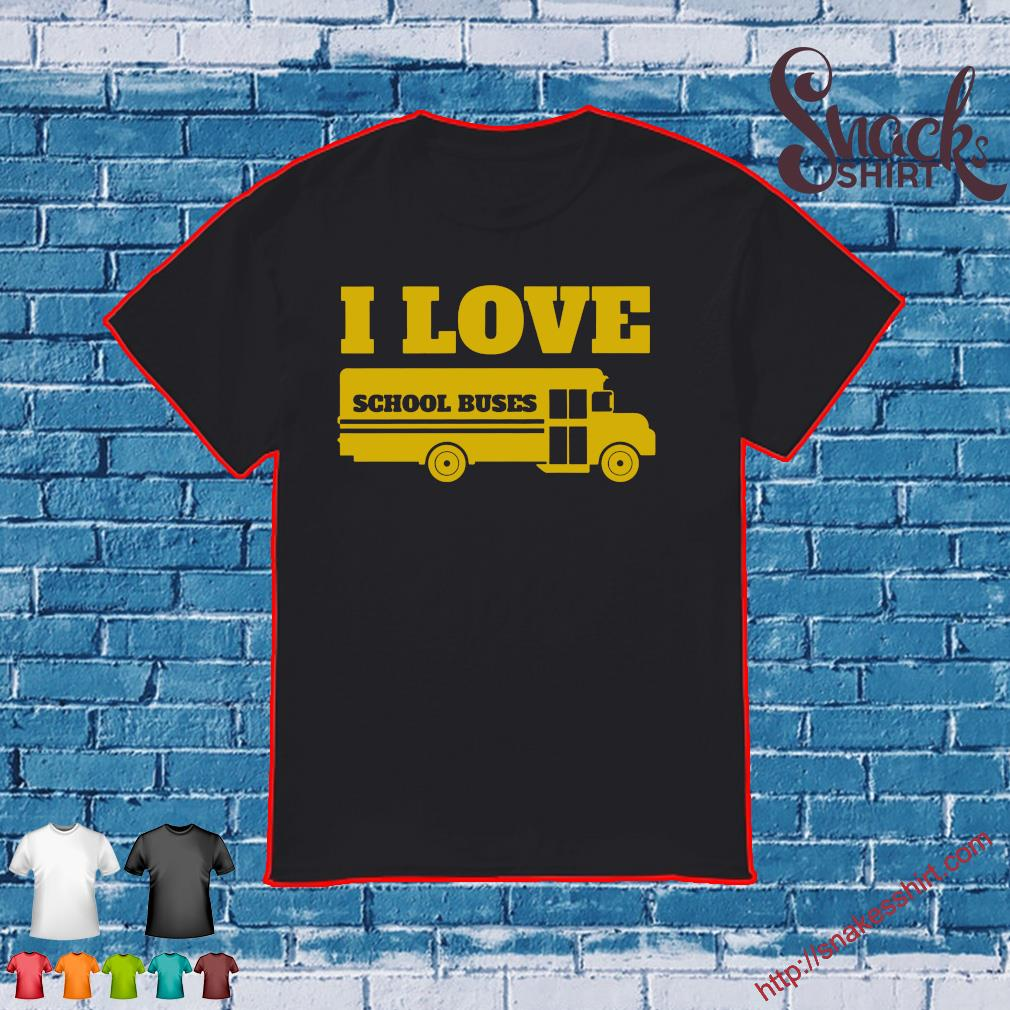 I love school buses shirt