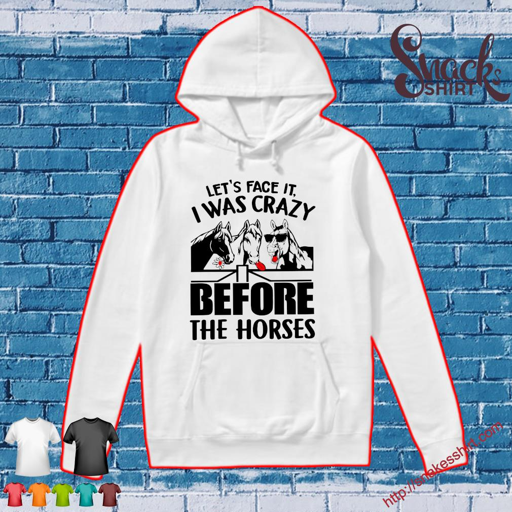 Let's face it I was crazy before the horses s Hoodie