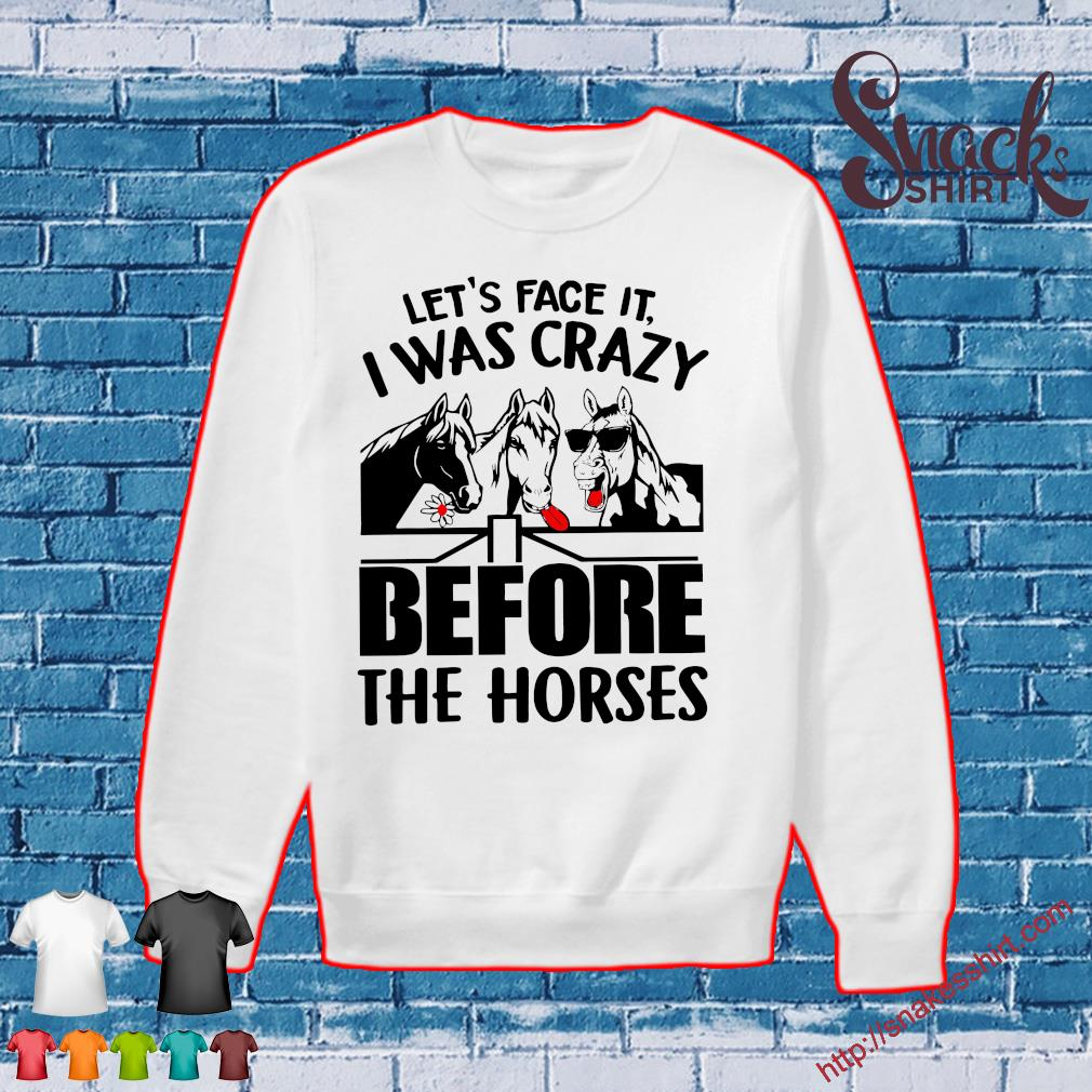 Let's face it I was crazy before the horses s Sweater
