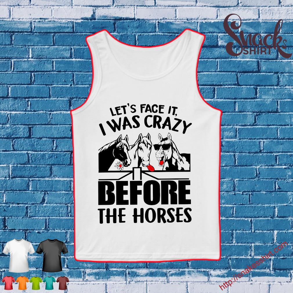 Let's face it I was crazy before the horses s Tank top