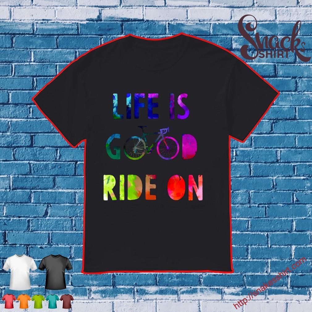 Life good ride on bicycle shirt