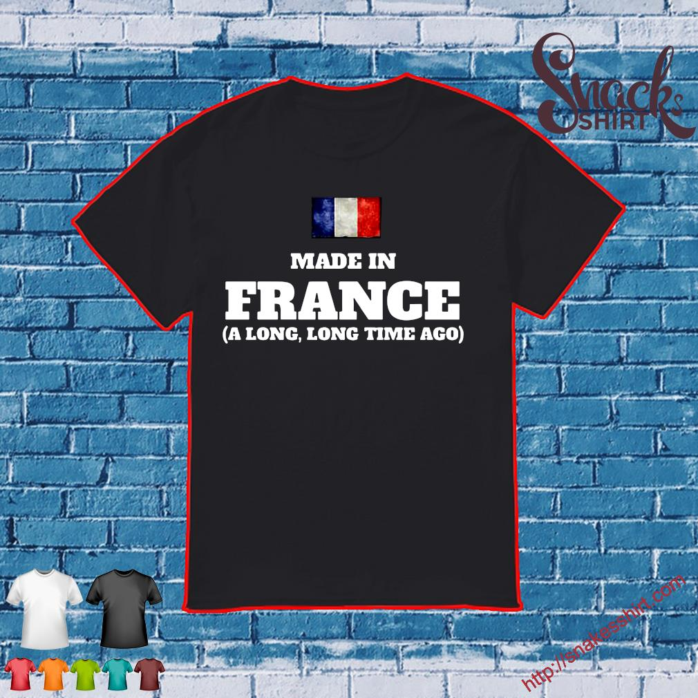 Made in france a long long time ago shirt