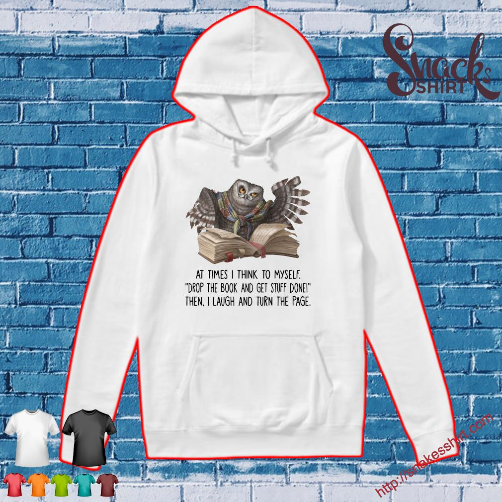 Owl At Times I Think To Myself Drop The Book And Get Stuff Done Shirt Hoodie