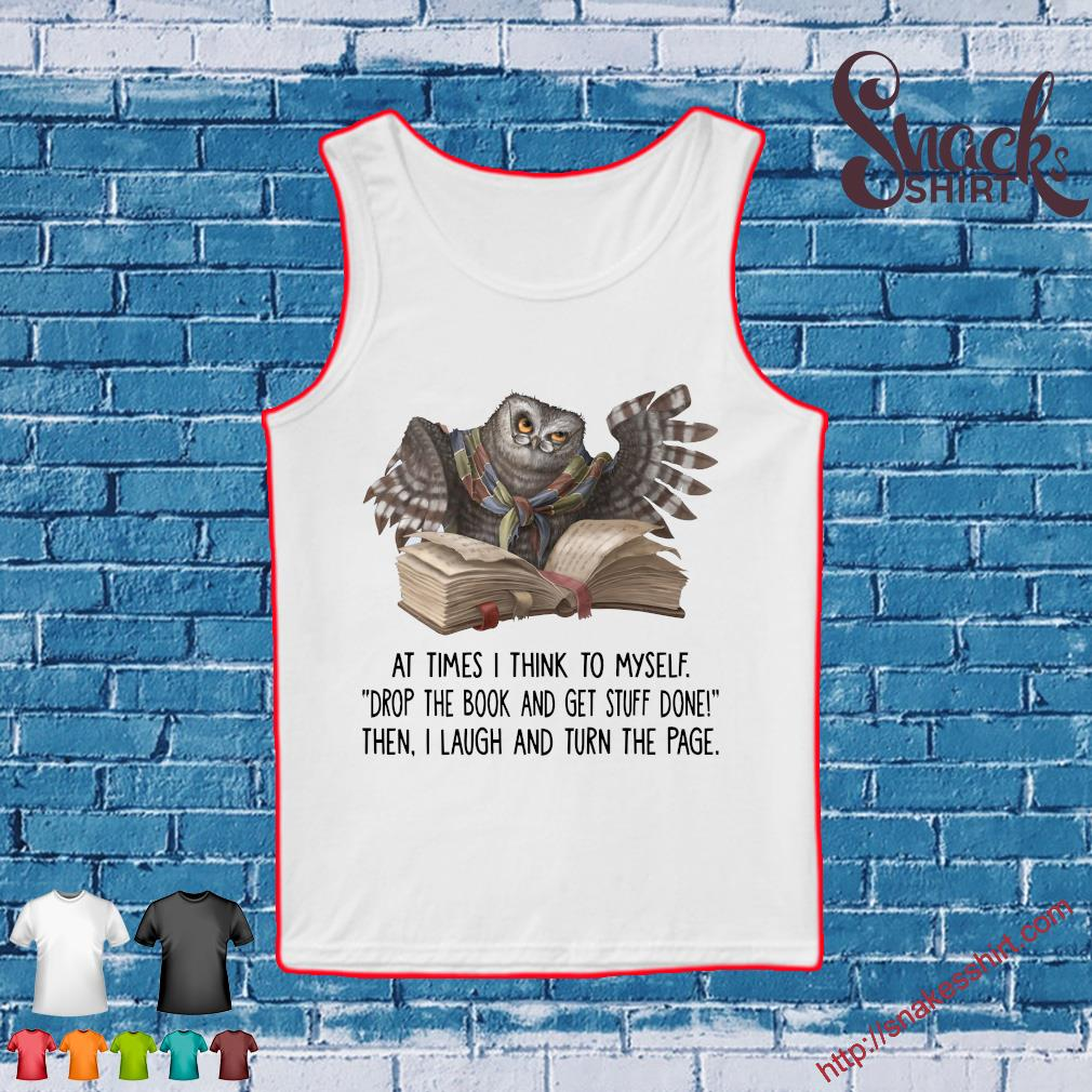 Owl At Times I Think To Myself Drop The Book And Get Stuff Done Shirt Tank top