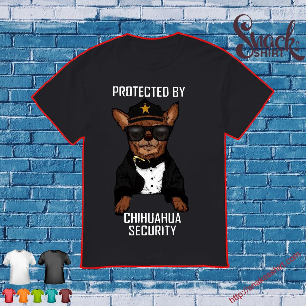 Protected by chihuahua security shirt