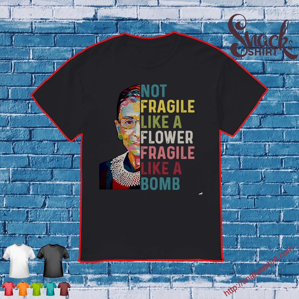 RBG Not Fragile Like A Flower Fragile Like A Bomb Shirt