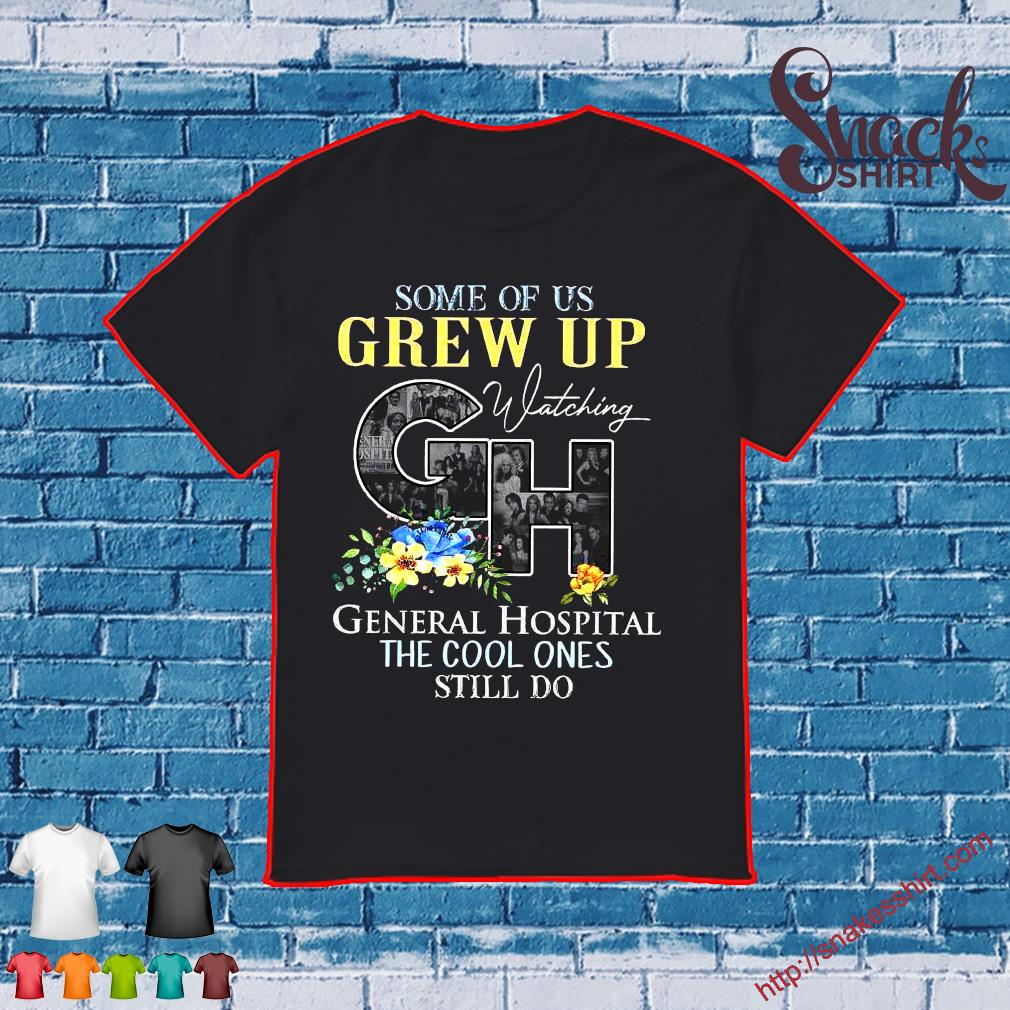 Some Of Us Grew Up Watching GH General Hospital The Cool Ones Still Do shirt