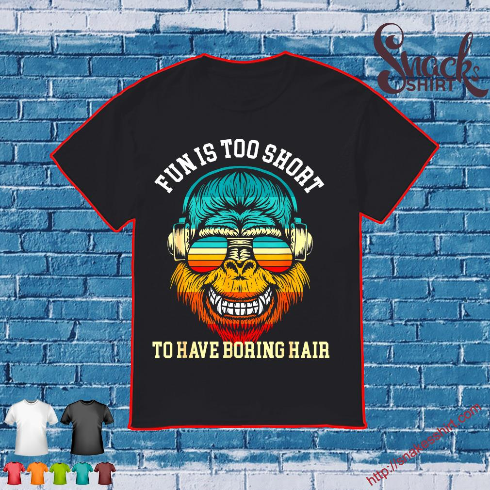 Vintage Monkey fun is too short to have boring hair shirt
