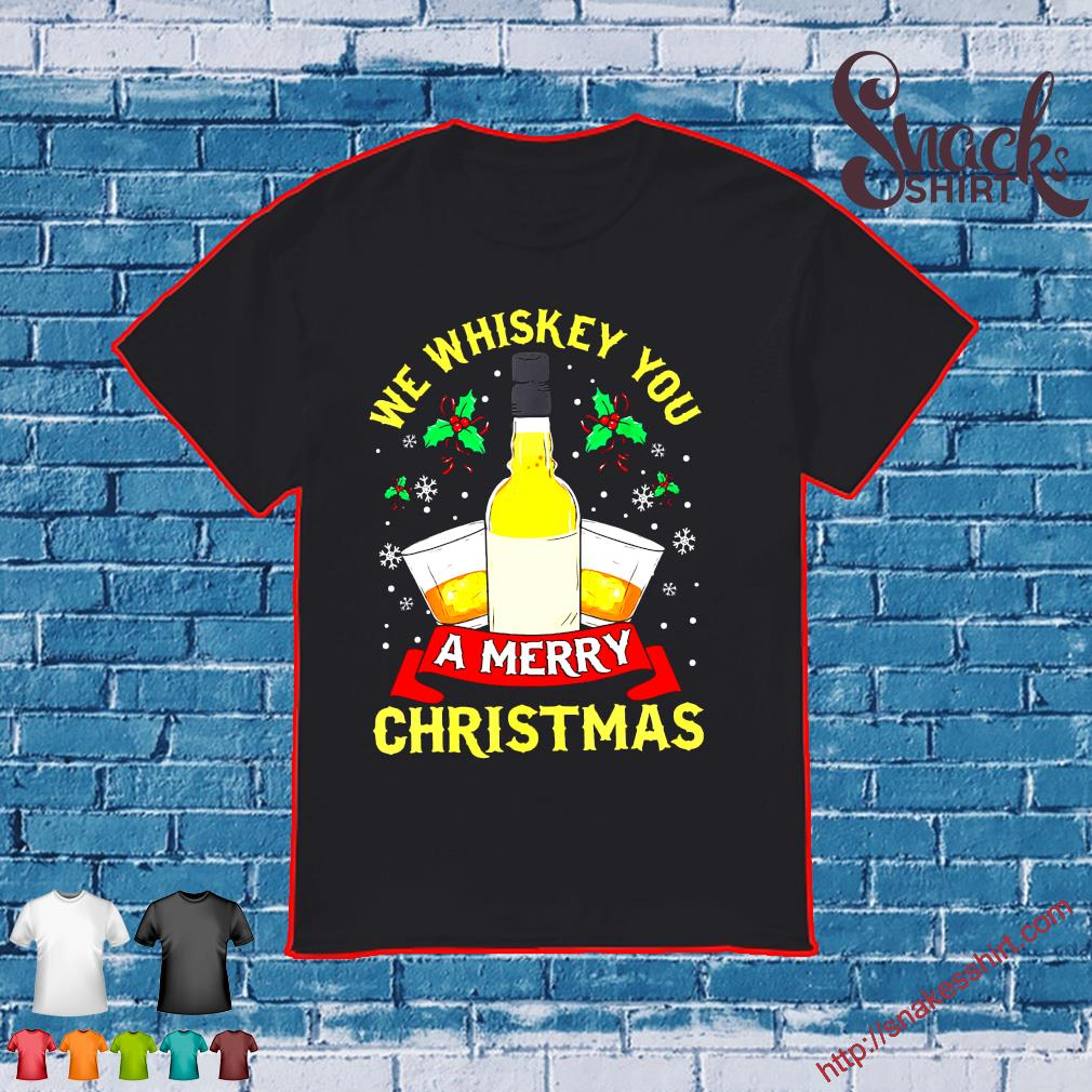 We whiskey you a merry christmas shirt