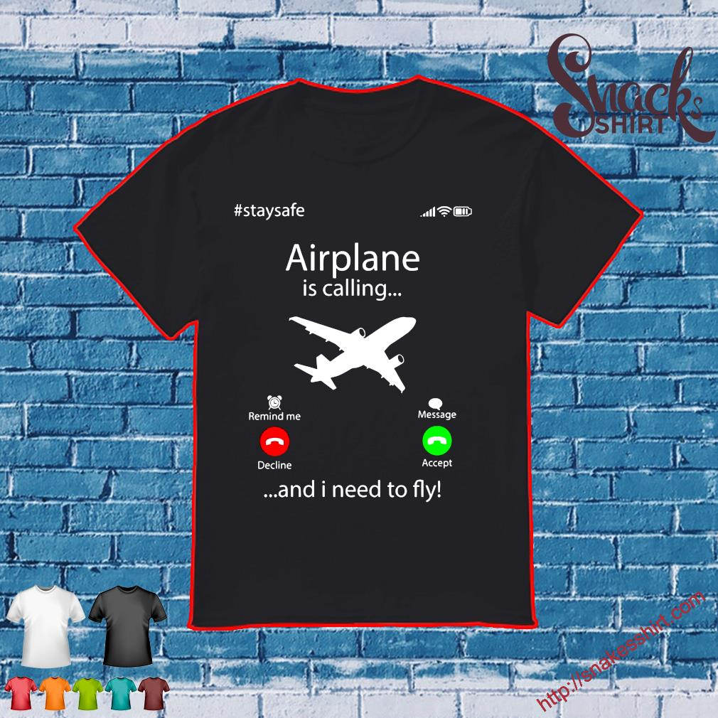 Airplane is calling …and I need to fly shirt