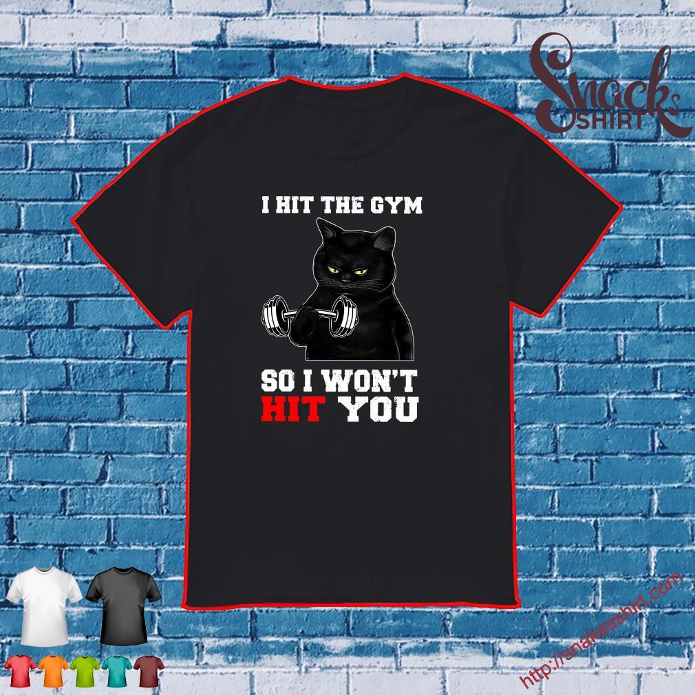 Black Cat I hit the Gym so I won't hit you shirt