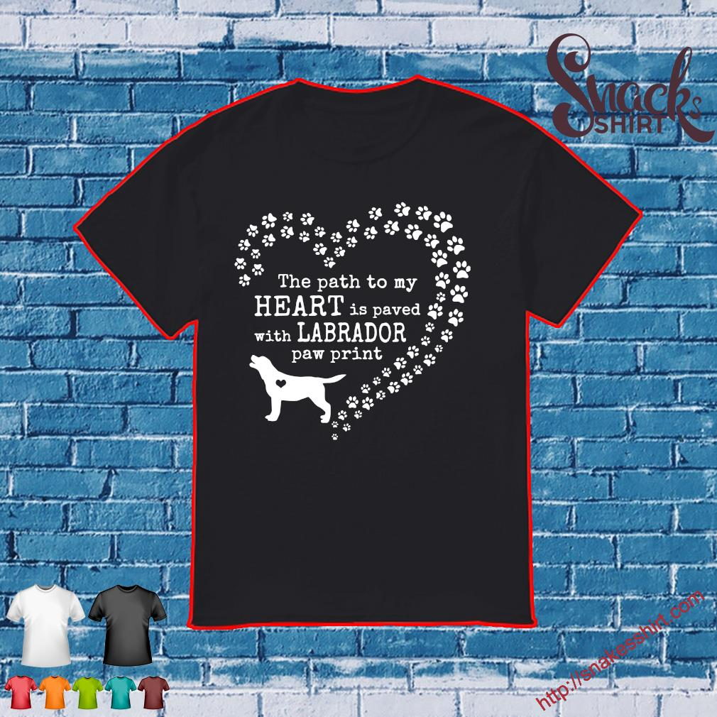 Dog the path to my heart is paved with labrador paw print shirt