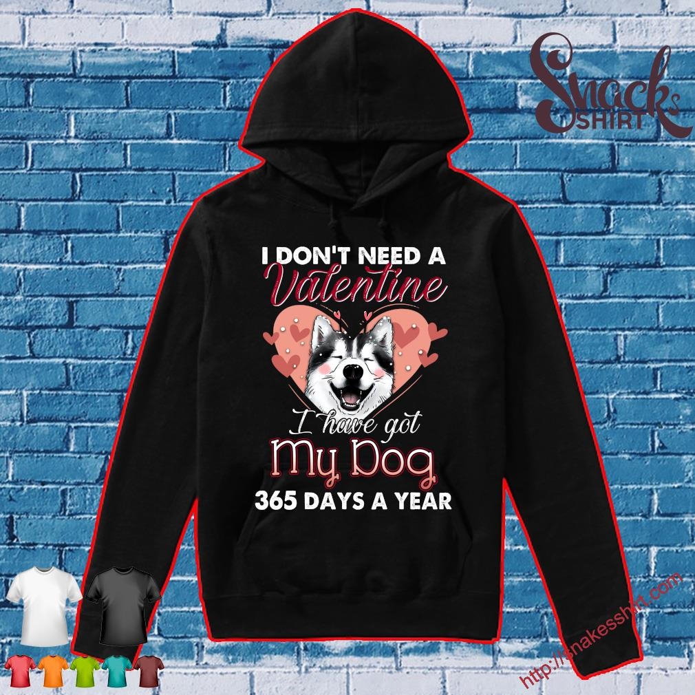 I don't need a valentine i have got my dog 365 days a year s Hoodie