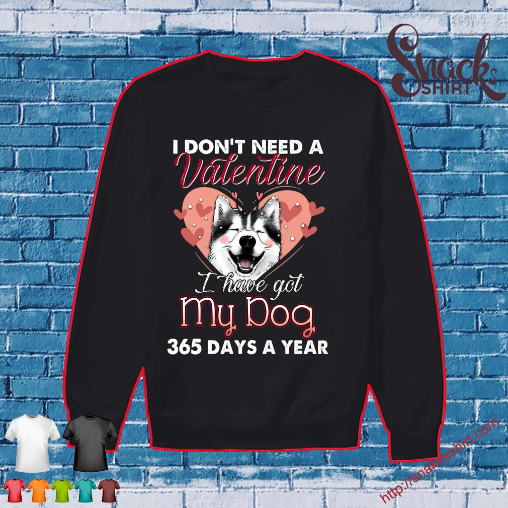 I don't need a valentine i have got my dog 365 days a year s Sweater