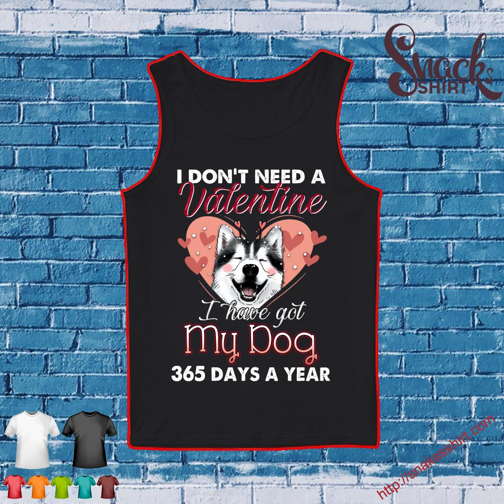 I don't need a valentine i have got my dog 365 days a year s Tank top