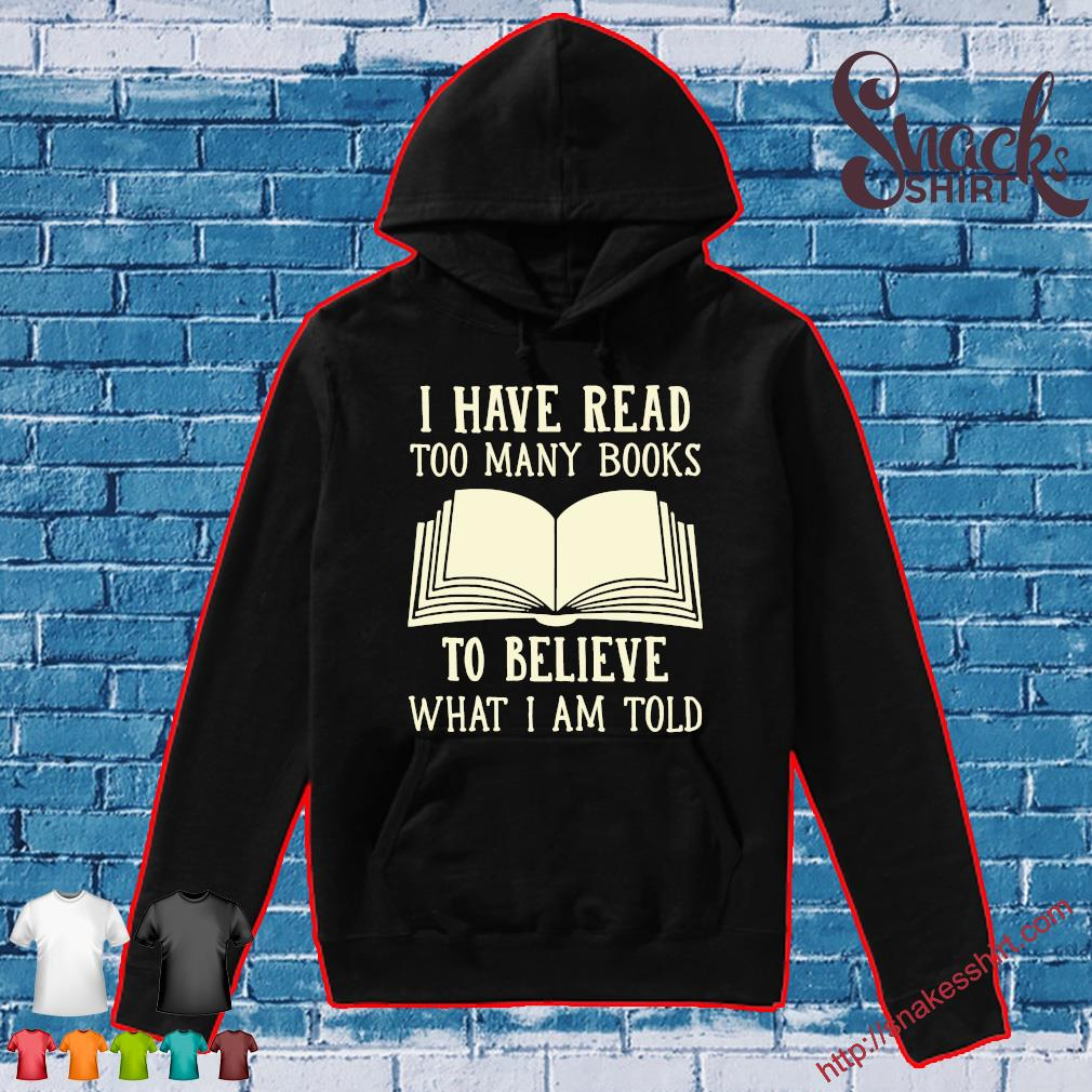 I have read too many books to believe what i am told s Hoodie