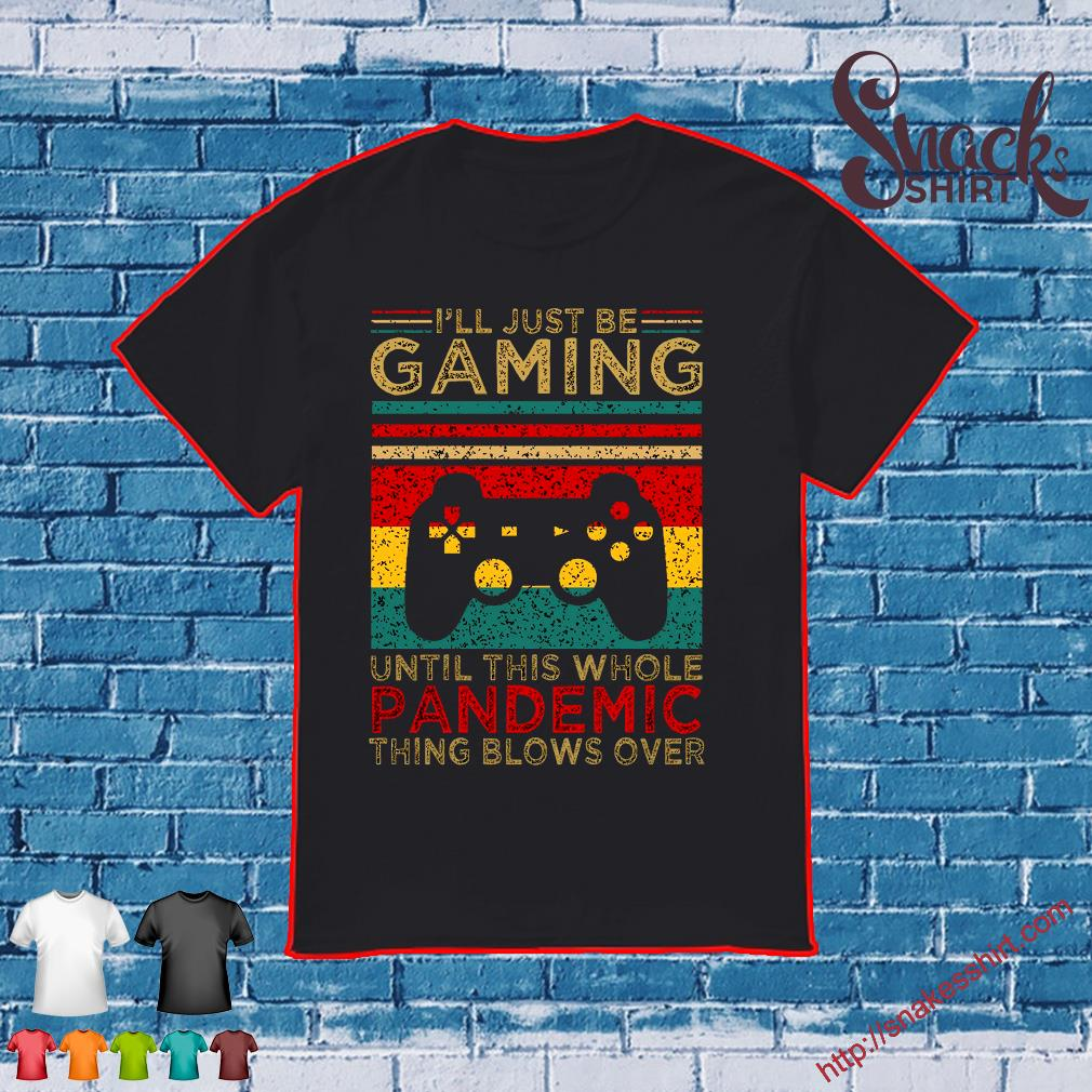 I'll just be gaming until this whole pandemic thing blows over vintage shirt