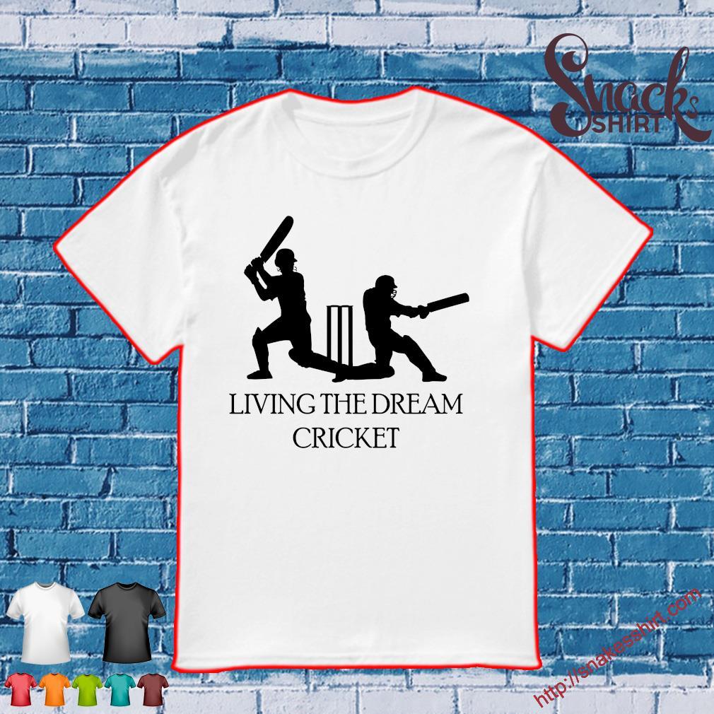 Living the dream cricket shirt