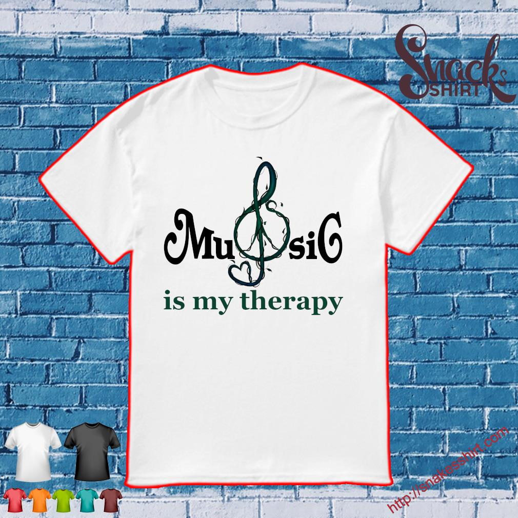 Music is my therapy shirt