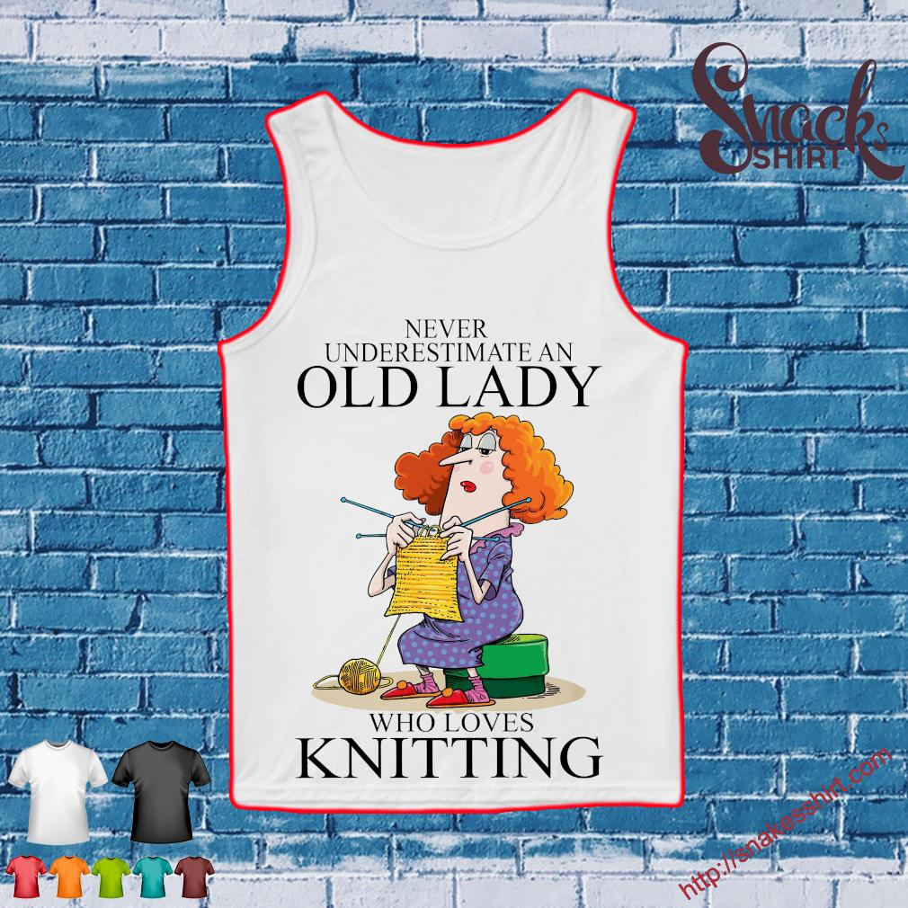 Never underestimate an old lady who loves knitting s Tank top