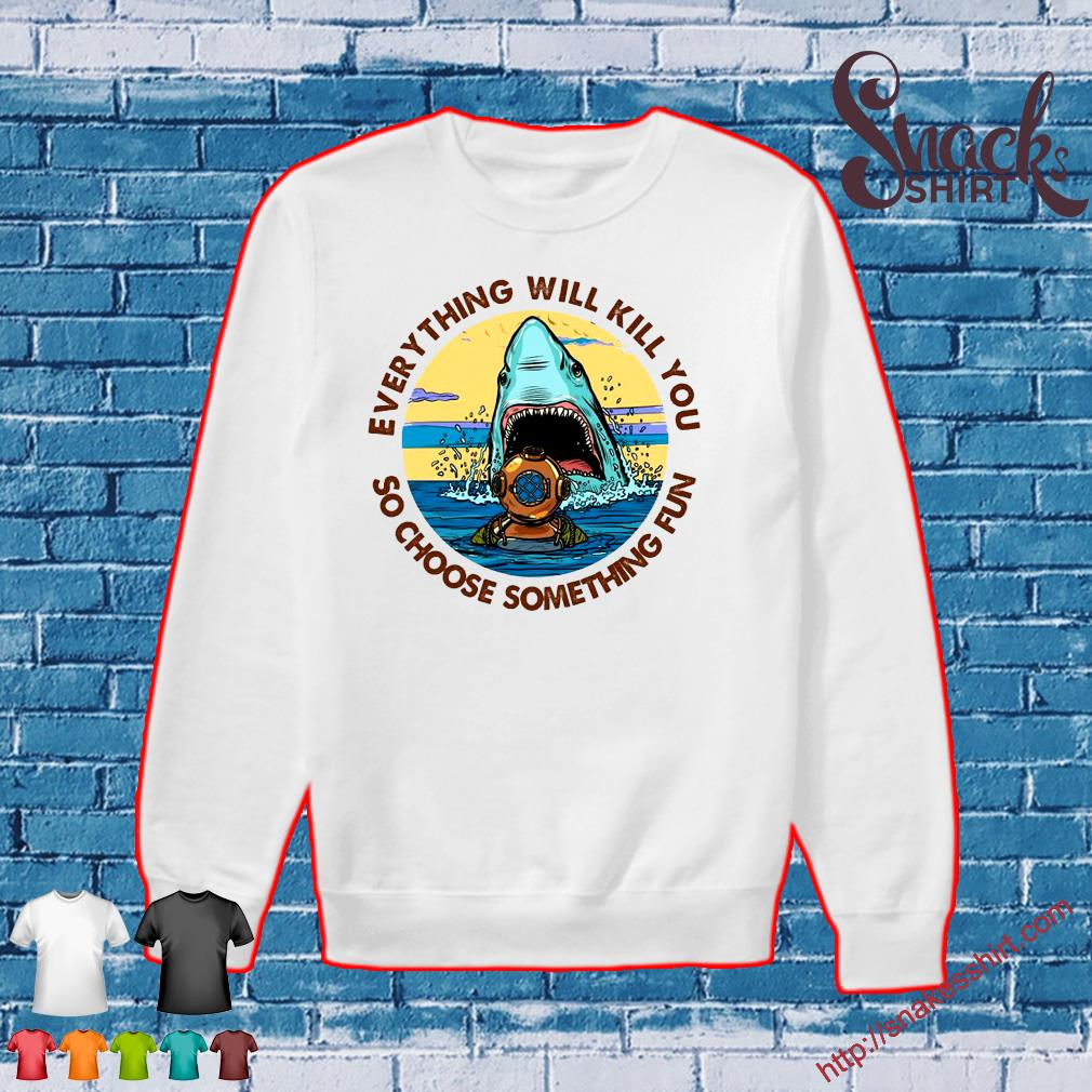 Scuba Diving Shark Everything Will Kill You So Choose Fun s Sweater