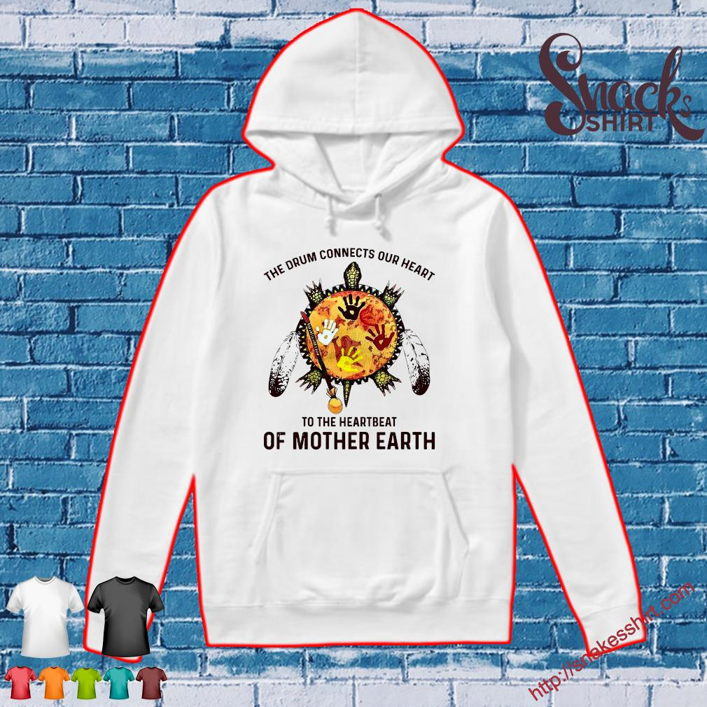 The drum connects our heart to the heartbeat of mother earth s Hoodie