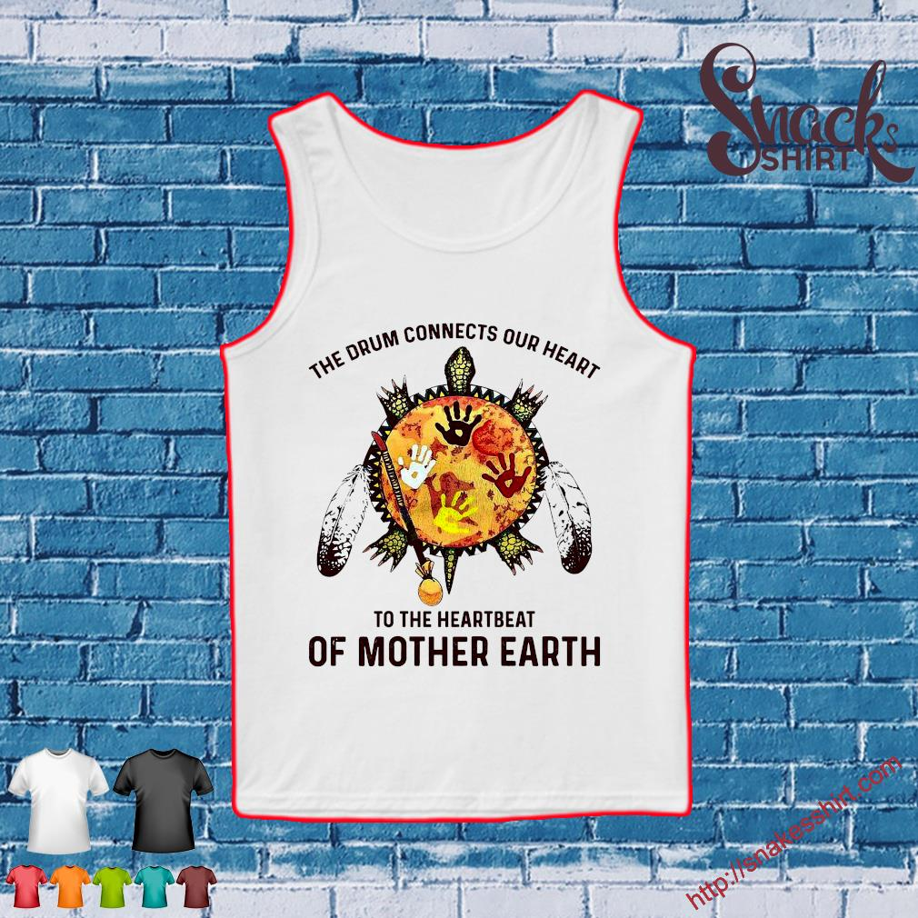 The drum connects our heart to the heartbeat of mother earth s Tank top